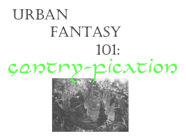 urban fantasy 101 - gentry fication